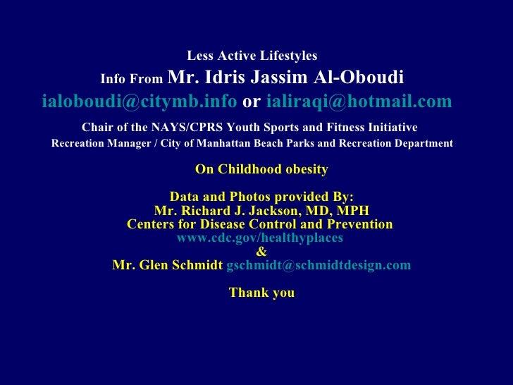 <ul><li>Less Active Lifestyles </li></ul><ul><li>Info From  Mr. Idris Jassim Al-Oboudi </li></ul><ul><li>[email_address]  ...
