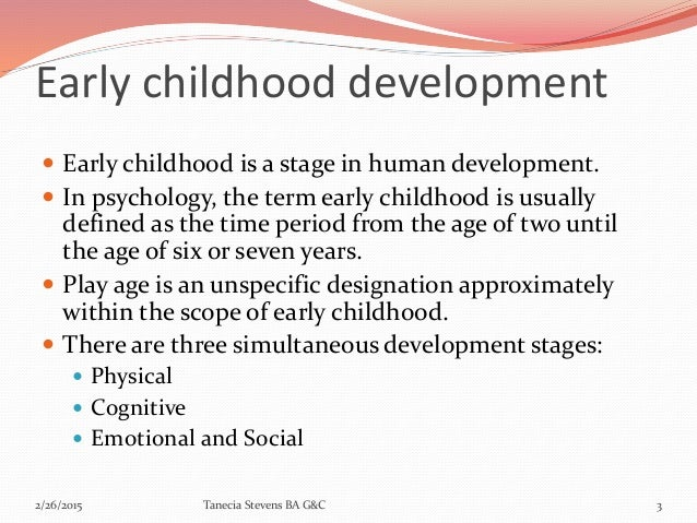 early childhood stage of development essay Below given is a plagiarism free proofread essay sample on the topic of physical development in young children feel free to read it to your advantage.