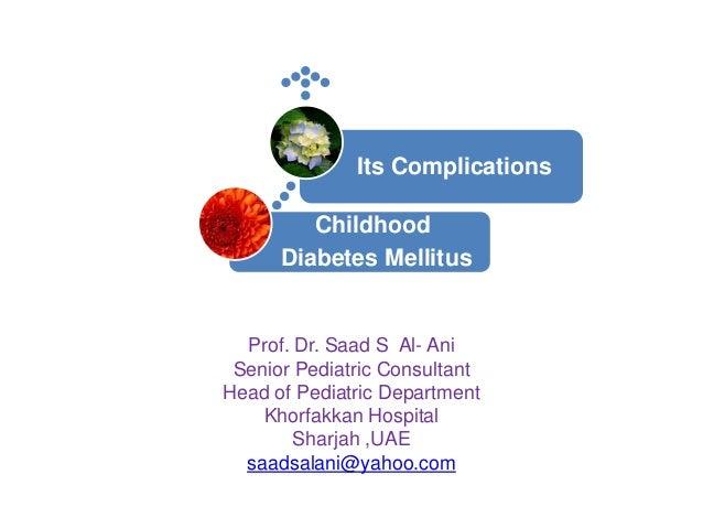 Its Complications  Childhood Diabetes Mellitus  Prof. Dr. Saad S Al- Ani Senior Pediatric Consultant Head of Pediatric Dep...