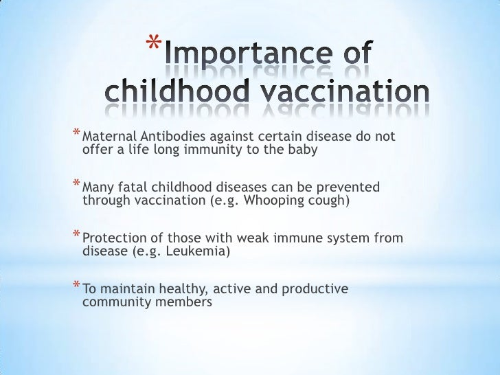the importance of childhood immunizations essay To protect these children it is very important for others to be vaccinated for children with a recent history of nerve disorders, the pertussis part of the dtap vaccine may need to be delayed however, a child with a minor illness such as low-grade fever (1004°f), an ear infection , cough , a runny nose, or mild diarrhea can safely be.