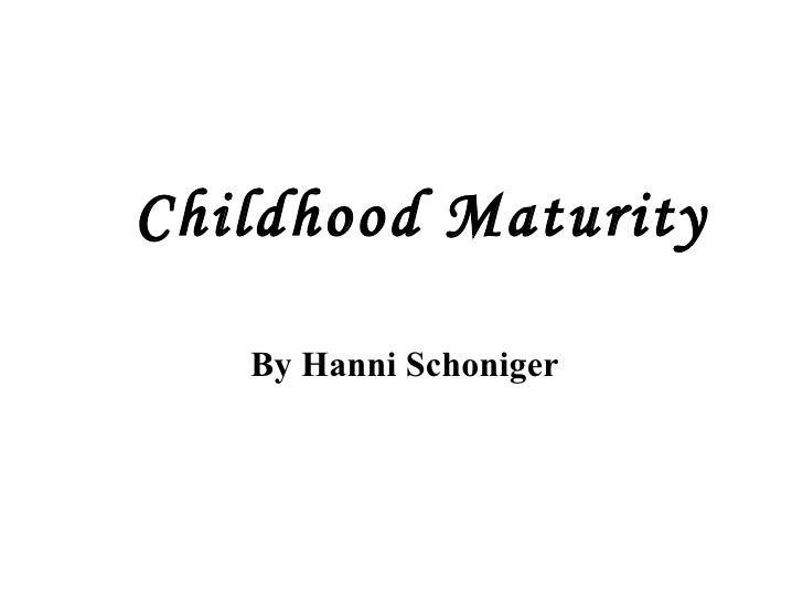 Childhood Maturity By Hanni Schoniger