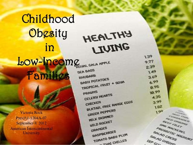 Childhood      Obesity         in    Low-Income      Families     Victoria Rock  Pres111-1204A-07  September 9, 2012Americ...