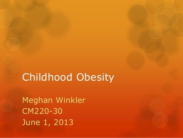Childhood ObesityMeghan WinklerCM220-30June 1, 2013