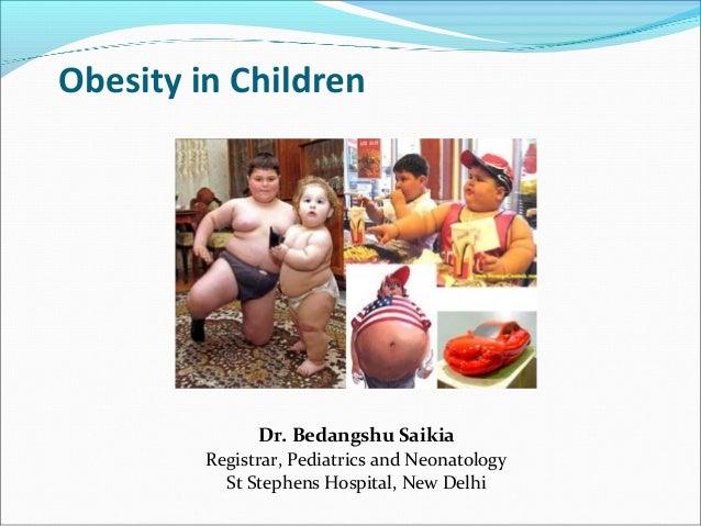 Obesity in Children  Dr. Bedangshu Saikia  Registrar, Pediatrics and Neonatology  St Stephens Hospital, New Delhi