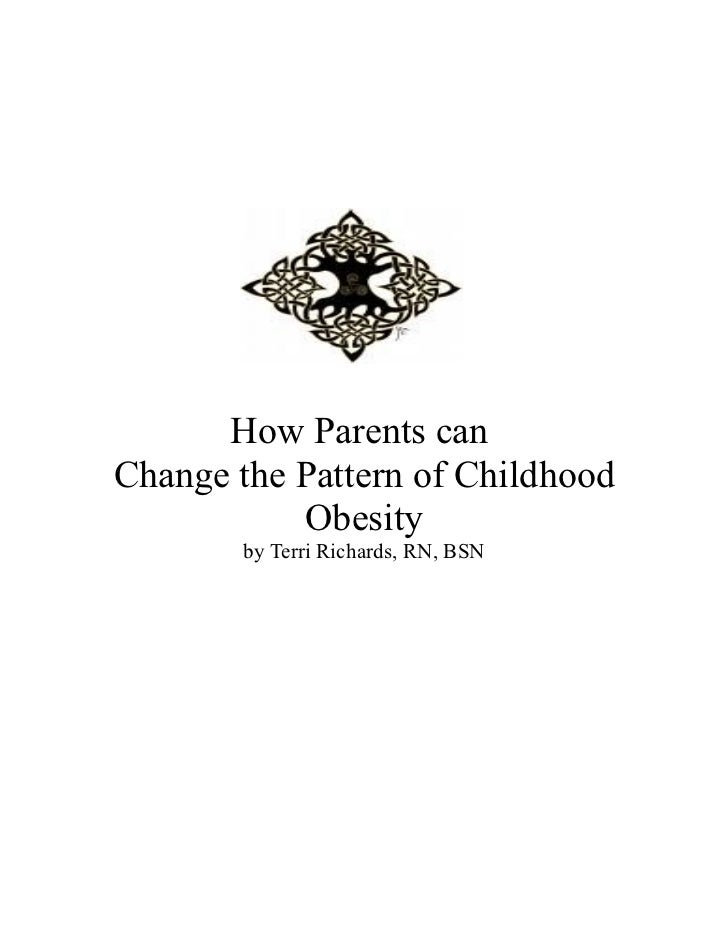 How Parents canChange the Pattern of Childhood           Obesity        by Terri Richards, RN, BSN