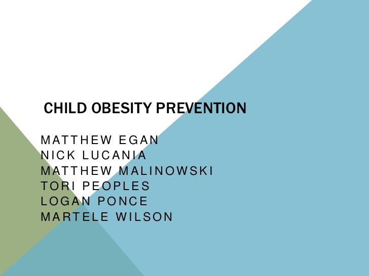 CHILD OBESITY PREVENTIONM AT T H E W E G A NNICK LUCANIAM AT T H E W M A L I N O W S K ITORI PEOPLESLOGAN PONCEMARTELE WIL...