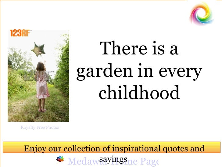 Medawar Home Page There is a garden in every childhood Enjoy our collection of inspirational quotes and sayings  Royalty F...