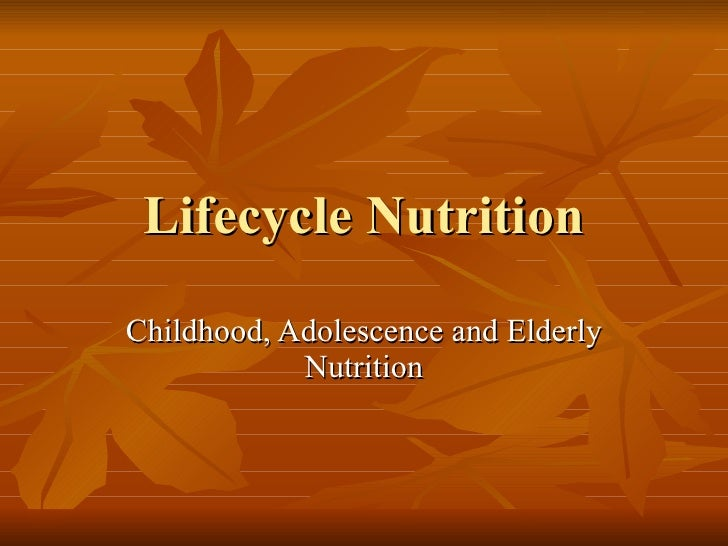 Lifecycle Nutrition Childhood, Adolescence and Elderly Nutrition