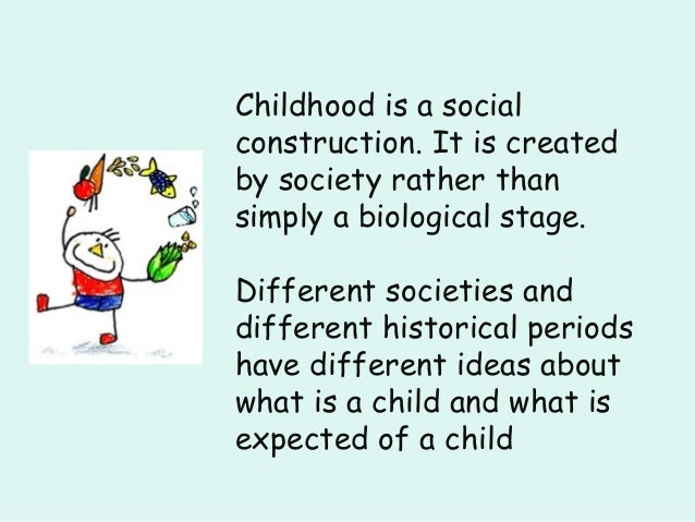 social construction of child and childhood essay • summary: this paper explores how medical knowledge in child protection practice operates, in conjunction with social work knowledge and legal knowledge, as a.