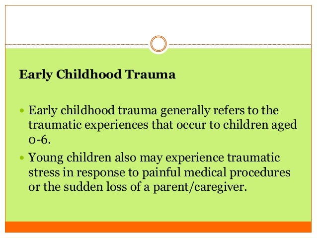 Traumatic Experiences During Early >> Childhood Trauma