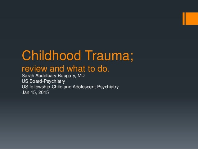 does childhood trauma define us as In fact a child can be more affected by trauma than adults as they can sense danger but not 'explain' it to themselves like an adult, meaning they feel more terrified and vulnerable traumatic experiences also have a stronger impact on children when you take into account that children's brains are still.
