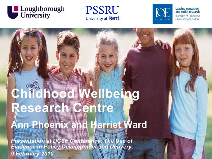 Childhood Wellbeing Research Centre Ann Phoenix and Harriet Ward Presentation at DCSF Conference: The Use of Evidence in P...