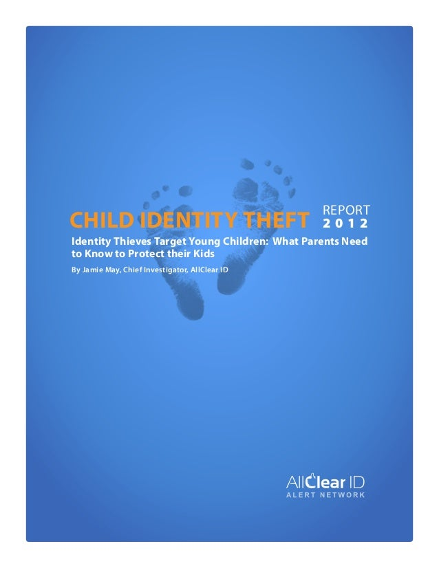 Child Identity Theft  Report 2012  Identity Thieves Target Young Children: What Parents Need to Know to Protect their Kids...