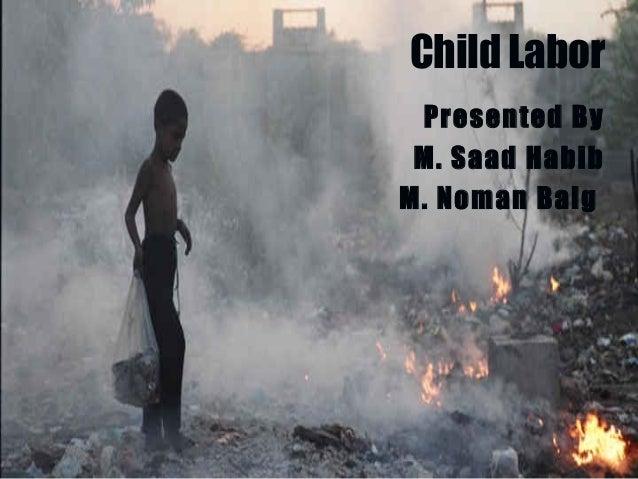 Child Labor Presented By M. Saad Habib M. Noman Baig