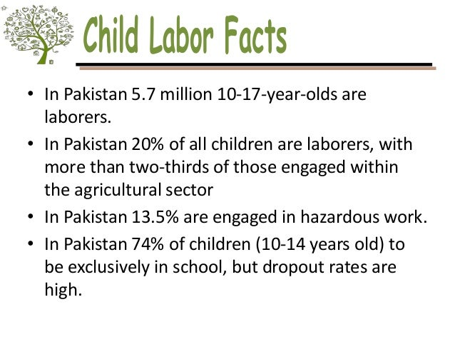 the reasons and effects of child labor in pakistan To summarize current evidence on the impacts of child labor on physical and mental health al-gamal et al29, jordan, mental health, –, age, sex, education, types of child labor, time spent at work, age they started working, the reasons for entering the labor force, parents age, marital status, level of.