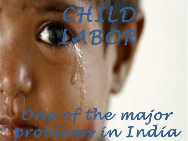 CHILD    LABOR One of the majorproblems in India