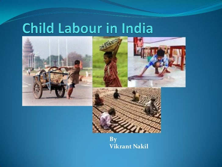 essay writing on child labour in india Case on child labour gap admits possible child labor problem journalist videotapes conditions at subcontractor plant gap official tells abc news, 'this is completely unacceptable' by hilary brown, london, oct 28, 2007.