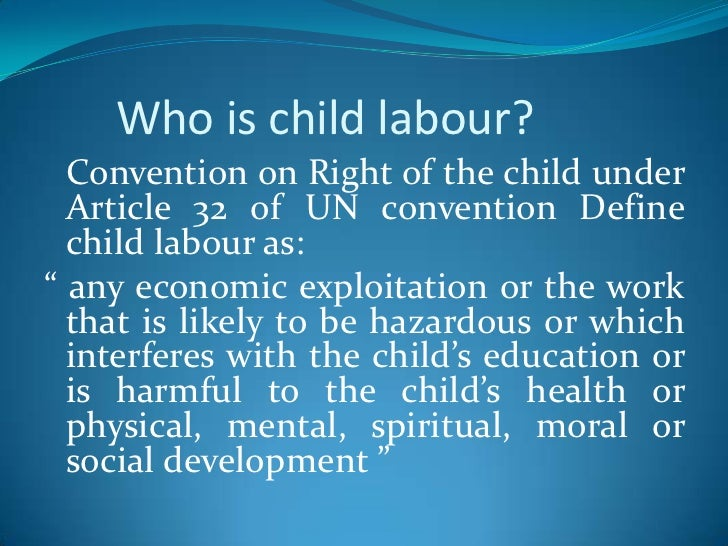a description of any economic exploitation that is likely to be hazardous or interferes with a child Child labour -a product of socio-economic problem for india, findings and preventives-a a medium of economic exploitation but is resist any form of child.