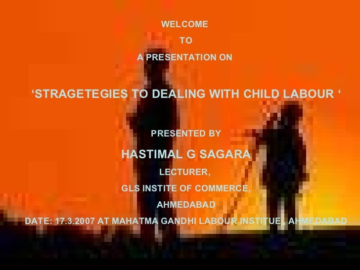 WELCOME  TO A PRESENTATION ON  ' STRAGETEGIES TO DEALING WITH CHILD LABOUR ' PRESENTED BY HASTIMAL G SAGARA LECTURER,  GLS...