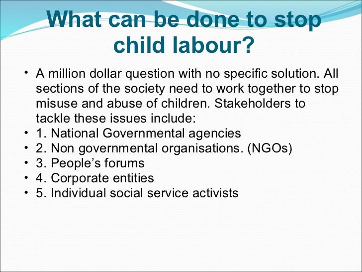 Help to stop child labor by doing one thing on this list. An estimated million children are forced to work in factories, fields, and brothels all over the world. Help .
