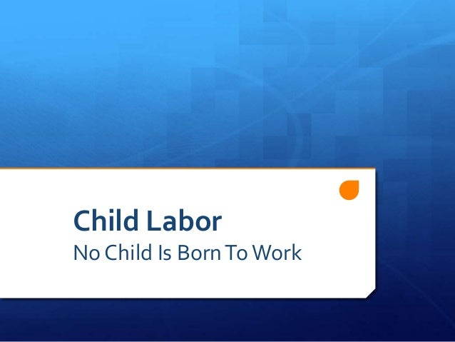 Child Labor No Child Is BornToWork