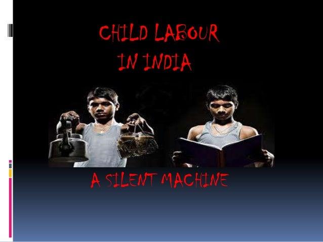 CHILD LABOUR IN INDIA A SILENT MACHINE