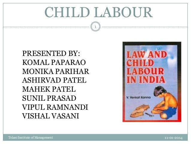 CHILD LABOUR 1  PRESENTED BY: KOMAL PAPARAO MONIKA PARIHAR ASHIRVAD PATEL MAHEK PATEL SUNIL PRASAD VIPUL RAMNANDI VISHAL V...