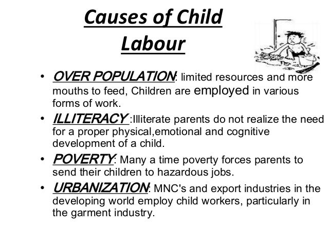 causes and effects of child labor Child labor in china is a significant problem they are not provided with proper health care, which consequently, causes malnutrition in a generation of poverty and child labor as a final point, child exploitation and abuse is one of the most violent effects of child labor.