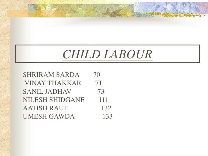 CHILD LABOUR<br />SHRIRAM SARDA        70    <br />VINAY THAKKAR        71<br />SANIL JADHAV               73<br />NILESH ...