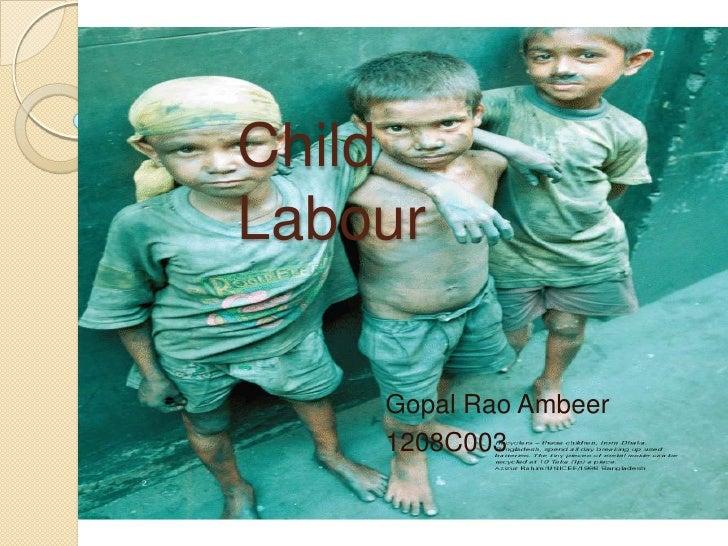 Child Labour<br />Gopal Rao Ambeer<br />1208C003<br />