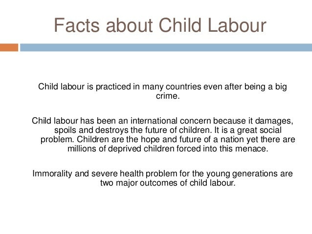 essay for child labour Child labor essayschild labor is a serious problem in many parts of the world, especially in developing countries labor is defined as physical or mental work.