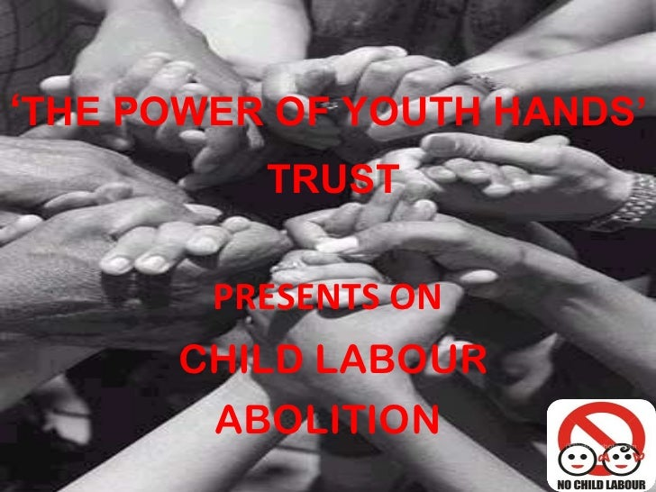 ' THE POWER OF YOUTH HANDS'  TRUST PRESENTS ON CHILD LABOUR ABOLITION