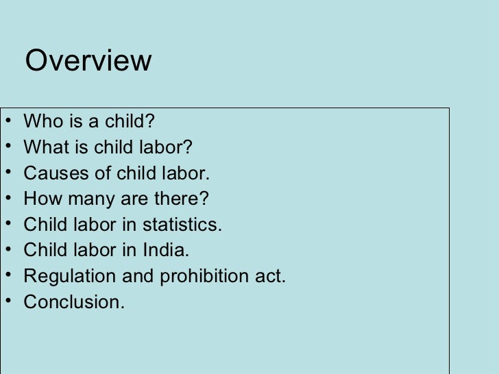 Overview <ul><li>Who is a child? </li></ul><ul><li>What is child labor? </li></ul><ul><li>Causes of child labor. </li></ul...
