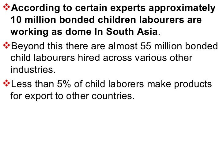 <ul><li>According to certain experts approximately 10 million bonded children labourers are working as dome In South Asia ...