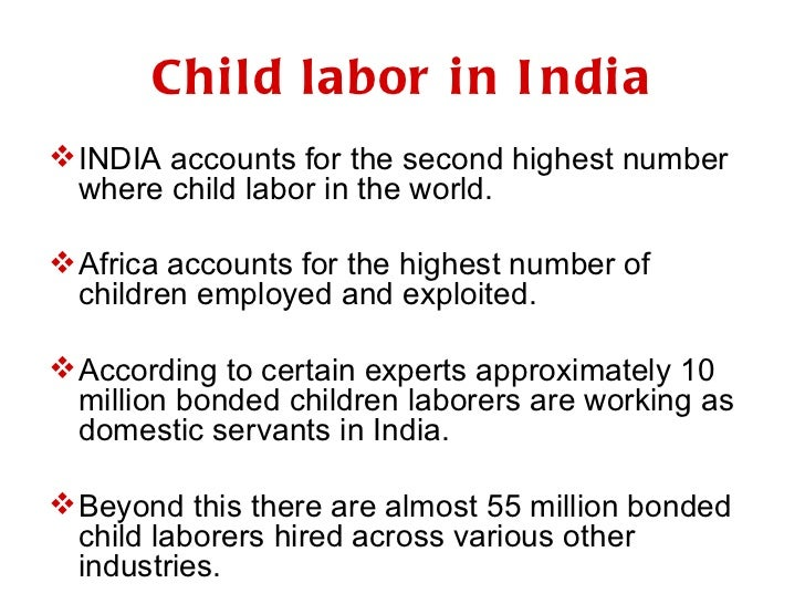 child labor in india essays As a group we choose the topic of child labor in india, and i am responsible to cover the sexual exploitation of children's in this country.