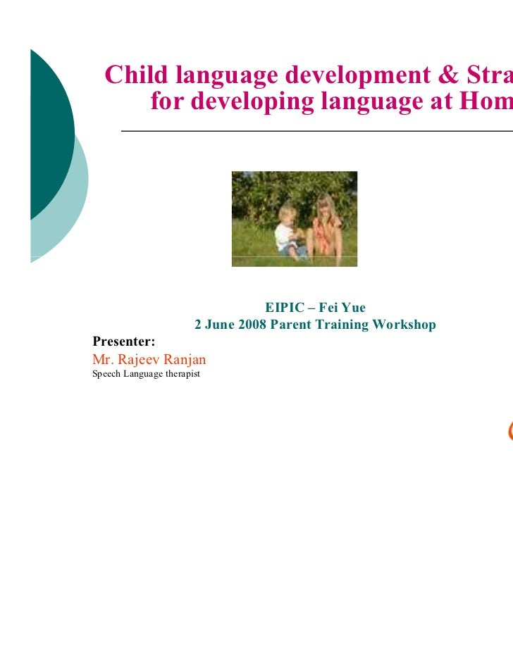 Child language development & Strategies     for developing language at Home.                                  EIPIC – Fei ...