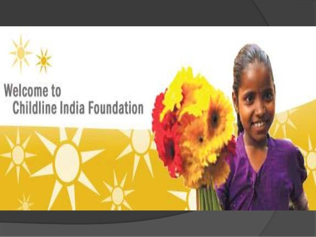 Introduction Childline India Foundation is a non- government organization (NGO) in India that operates a telephone helplin...