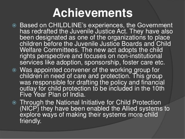 childline services in india Jeroo billimoria launched childline, the country's first attempt at making street children's quick access to supports, such as police assistance and health care, as easy as dialing a number manned by street children themselves, childline combines 24-hour emergency telephone services with follow-up.
