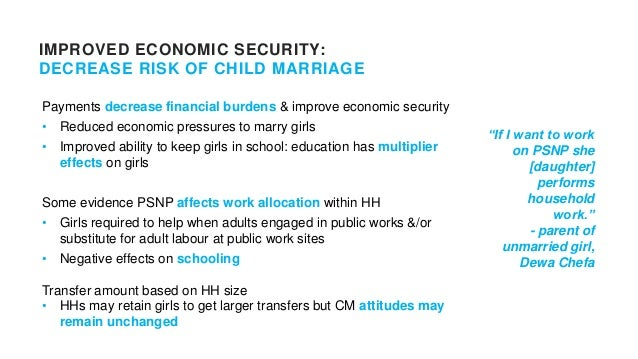 IMPROVED ECONOMIC SECURITY: INCREASE RISK OF CHILD MARRIAGE Additional income may increase HH resources needed to cover co...