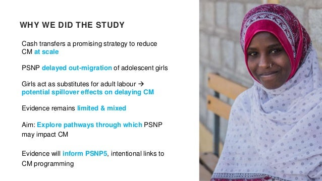 Cash transfers a promising strategy to reduce CM at scale PSNP delayed out-migration of adolescent girls Girls act as subs...