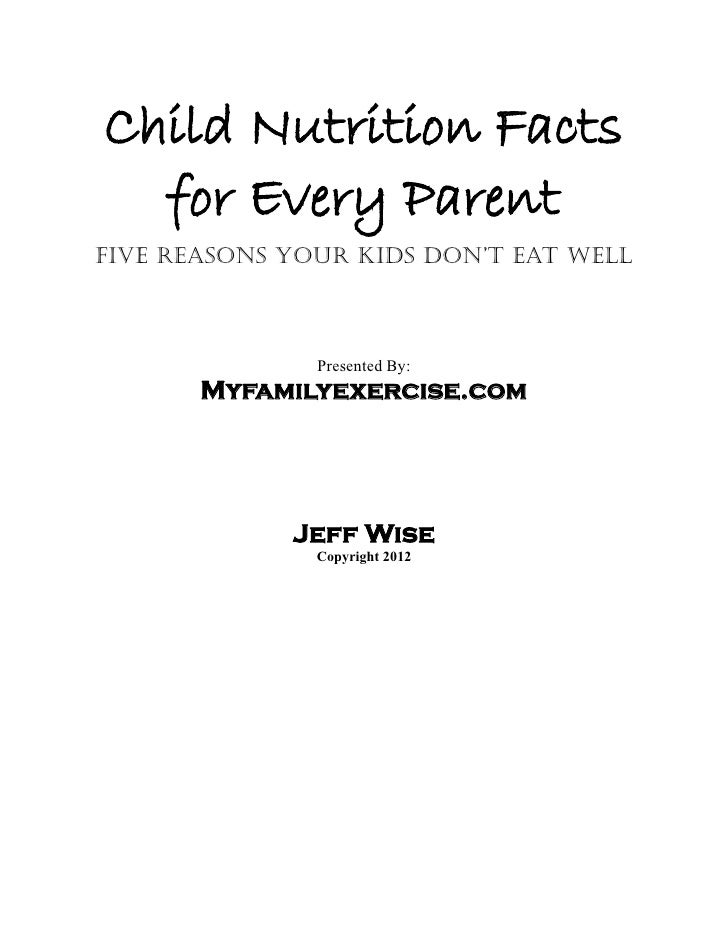 Child Nutrition Facts  for Every ParentFive Reasons Your Kids Don't Eat Well               Presented By:       Myfamilyexe...