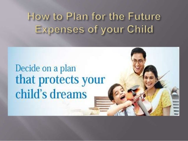 How to Plan for the Future Expenses of your Child Slide 2