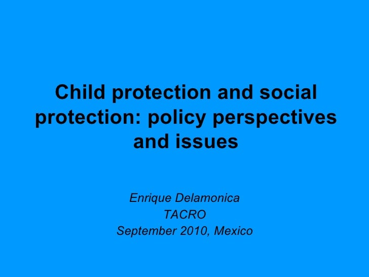 Child protection and social protection: policy perspectives and issues Enrique Delamonica TACRO September 2010, Mexico
