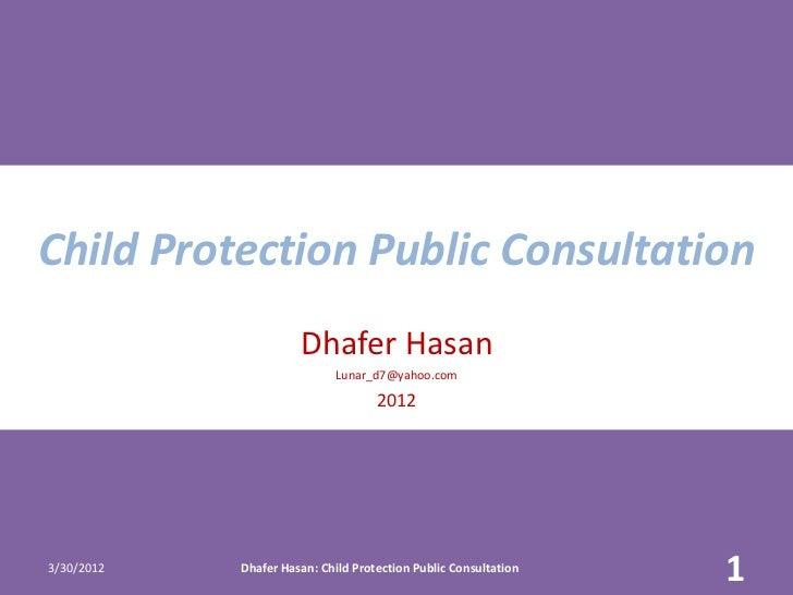 Child Protection Public Consultation                      Dhafer Hasan                             Lunar_d7@yahoo.com     ...