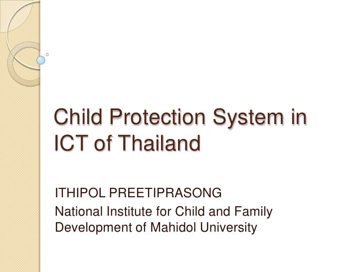Child Protection System in ICT of Thailand<br />ITHIPOL PREETIPRASONG<br />National Institute for Child and Family Develop...