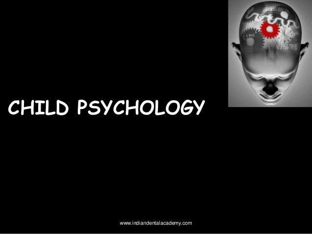 CHILD PSYCHOLOGY www.indiandentalacademy.com