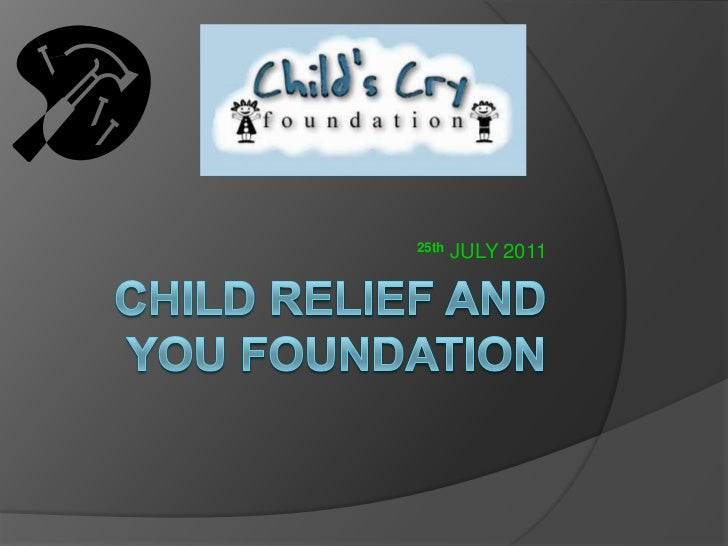 Child Relief and you Foundation<br />25thJULY 2011<br />