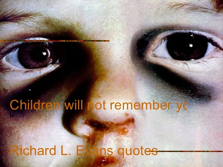 """"""" Children will not remember you for the material things you provided but for the feeling that you cherished them...."""