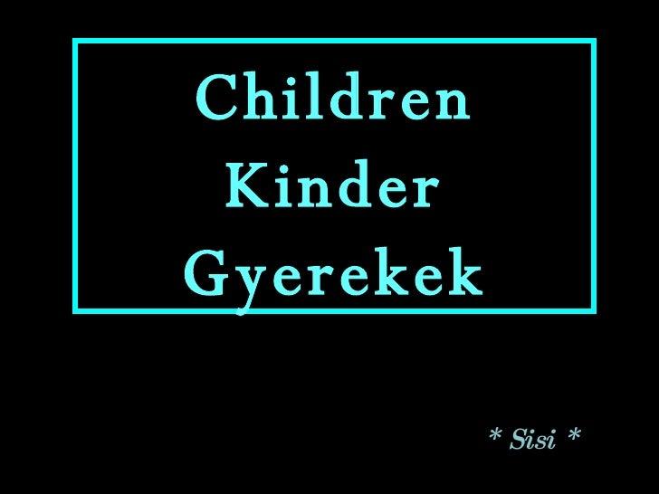 Children Kinder Gyerekek * Sisi *