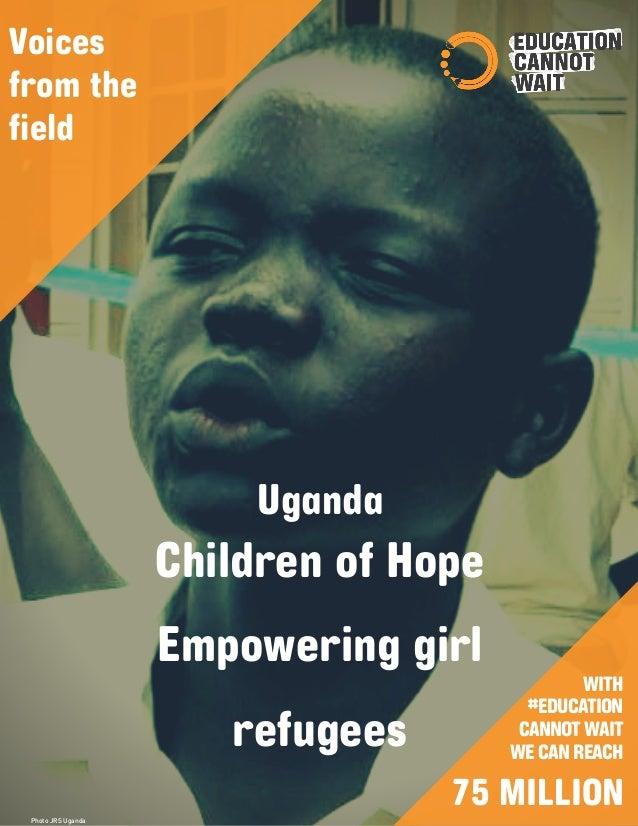 WITH #EDUCATION CANNOTWAIT WECANREACH Photo JRS Uganda Uganda Children of Hope Empowering girl refugees 75 MILLION Voices ...